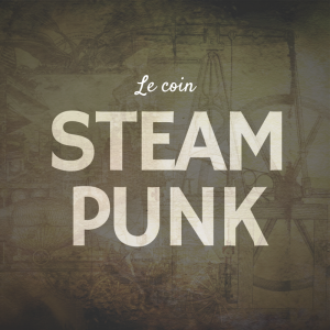 Le coin Steampunk